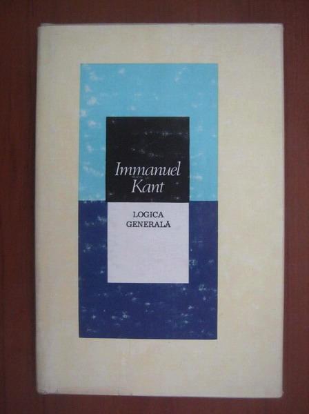 Anticariat: Immanuel Kant - Logica generala