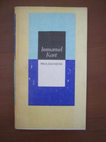Anticariat: Immanuel Kant - Prolegomene