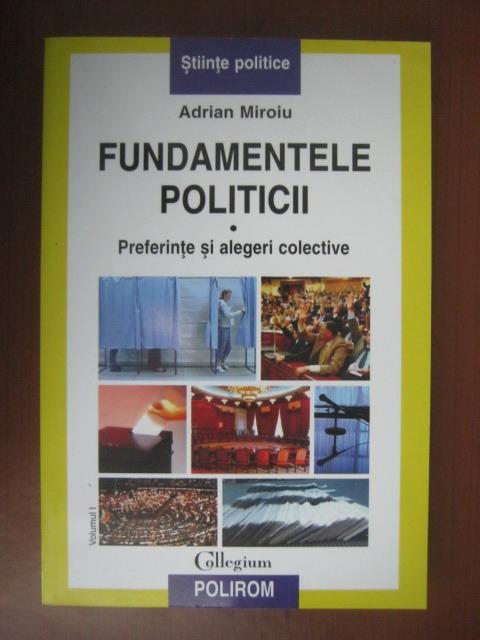 Anticariat: Adrian Miroiu - Fundamentele politicii. Preferinte si alegeri colective (volumul 1)