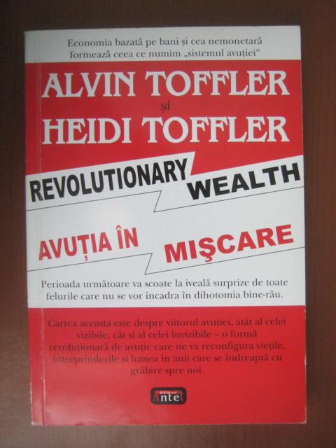 Anticariat: Alvin si Heidi Toffler - Avutia in miscare (editura Antet, 2006)