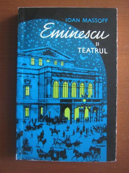 Anticariat: Ioan Massoff - Eminescu si teatrul