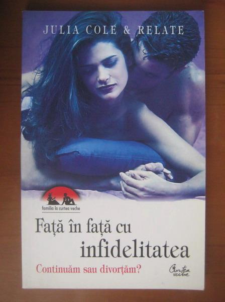 Anticariat: Julia Cole - Fata in fata cu infidelitatea. Continuam sau divortam (editura Curtea Veche, 2005)