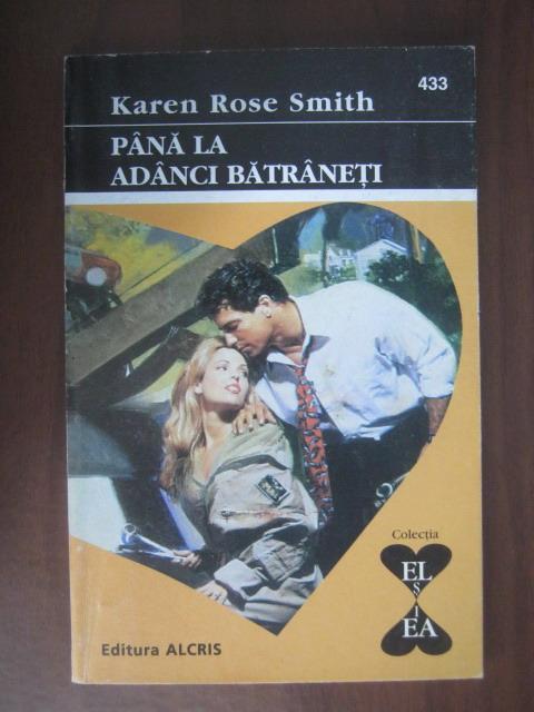 Anticariat: Karen Rose Smith - Pana la adanci batraneti