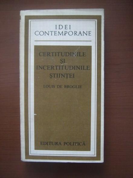 Anticariat: Louis de Broglie - Certitudinile si incertitudinile stiintei