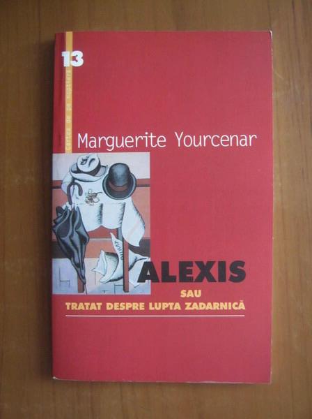 Anticariat: Marguerite Yourcenar - Alexis sau tratat despre lupta zadarnica