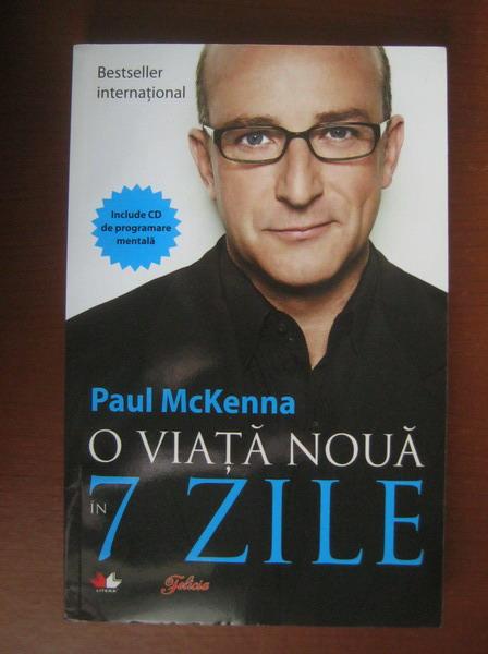 Anticariat: Paul McKenna - O viata noua in 7 zile (editura Litera, 2004)