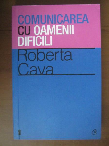 Anticariat: Roberta Cava - Comunicarea cu oamenii dificili