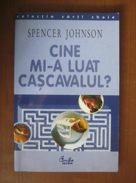 Anticariat: Spencer Johnson - Cine mi-a luat cascavalul?