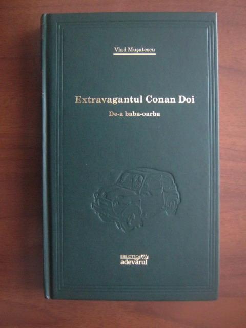 Anticariat: Vlad Musatescu - Extravagantul Conan Doi. De-a baba-oarba (Adevarul)