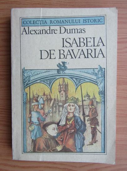 Anticariat: Alexandre Dumas - Isabela de Bavaria