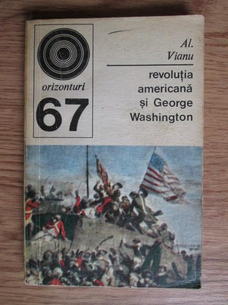 Anticariat: Alexandru Vianu - Revolutia americana si George Washington