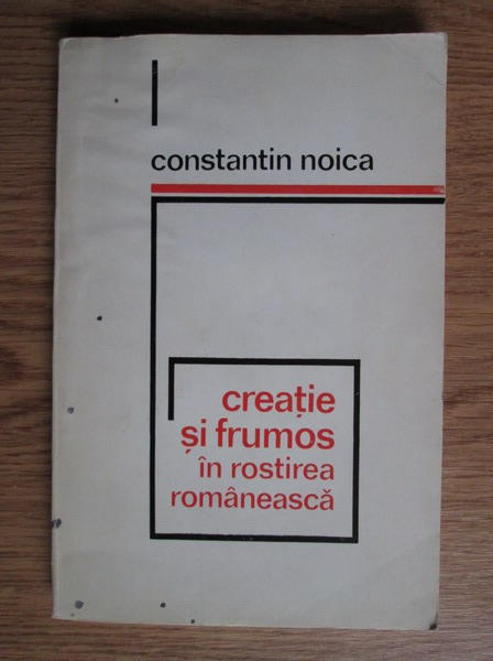 Anticariat: Constantin Noica - Creatie si frumos in rostirea romaneasca