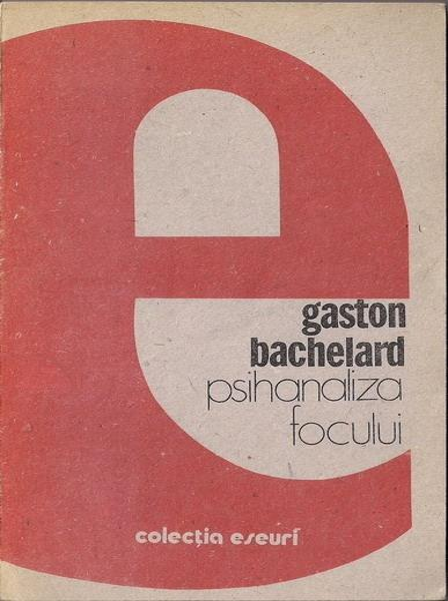 Anticariat: Gaston Bachelard - Psihanaliza focului