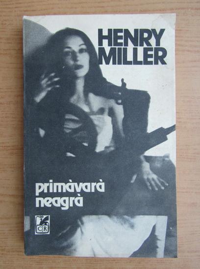 Anticariat: Henry Miller - Primavara neagra