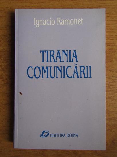Anticariat: Ignacio Ramonet - Tirania comunicarii