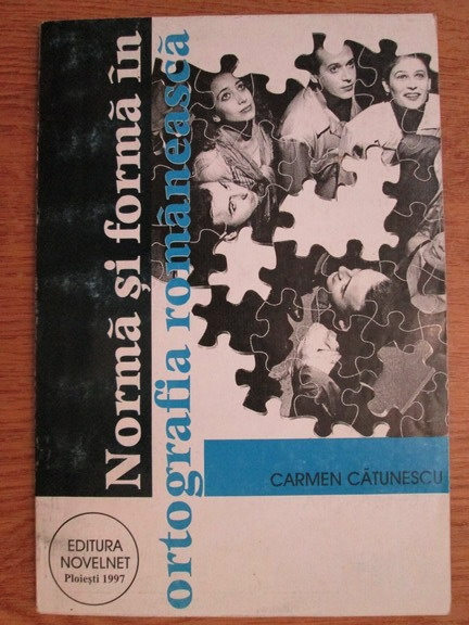 Anticariat: Carmen Catunescu - Norma si forma in ortografia romaneasca