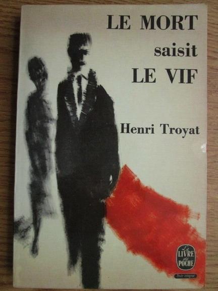 Anticariat: Henri Troyat - Le mort saisit le vif