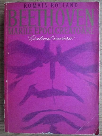 Anticariat: Romain Rolland - Beethoven. Marile epoci creatoare. Cantecul invierii