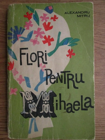 Anticariat: Alexandru Mitru - Flori pentru Mihaela