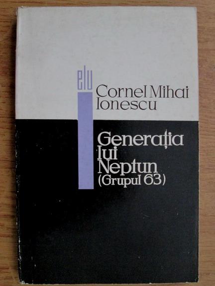 Anticariat: Cornel Mihai Ionescu - Generatia lui Neptun (Grupul 63)