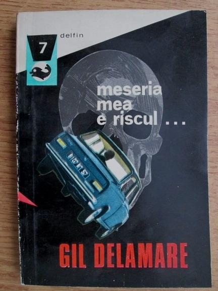 Anticariat: Gil Delamare. Meseria mea e riscul...