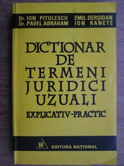 Anticariat: Ion Pitulescu, Pavel Abraham, Emil Dersidan - Dictionar de termeni juridici uzuali. Explicativ-practic