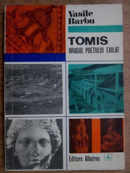 Anticariat: Vasile Barbu - Tomis, orasul poetului exilat
