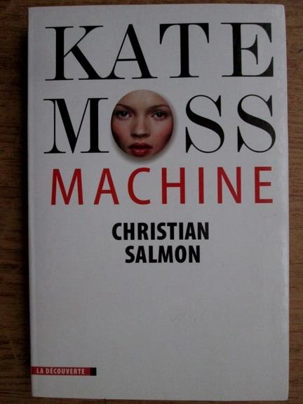 Anticariat: Christian Salmon - Kate Moss Machine