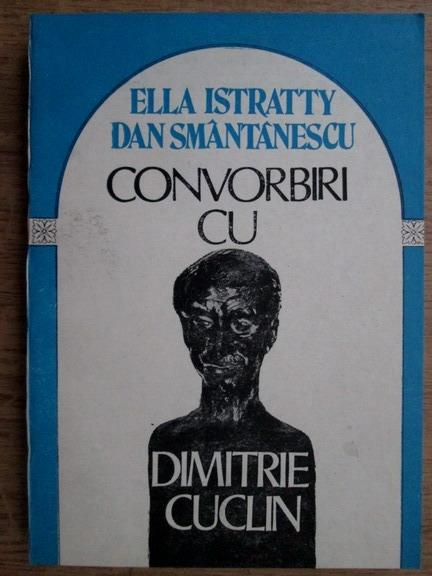 Anticariat: Ella Istratty, Dan Smantanescu - Convorbiri cu Dimitrie Cuclin