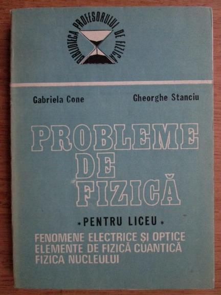 Anticariat: Gabriela Cone, Gheorghe Stanciu - Probleme de fizica pentru liceu
