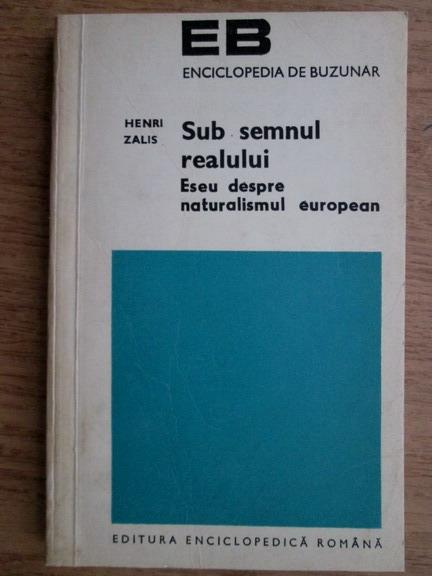 Anticariat: Henri Zalis - Sub semnul realului. Eseu despre naturalismul european