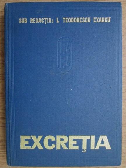 Anticariat: I. Teodorescu Exarcu - Fiziologia si fiziopatologia excretiei