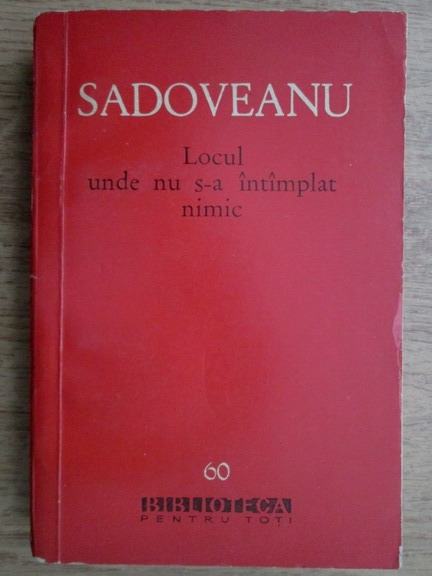Anticariat: Mihail Sadoveanu - Locul unde nu s-a intamplat nimic
