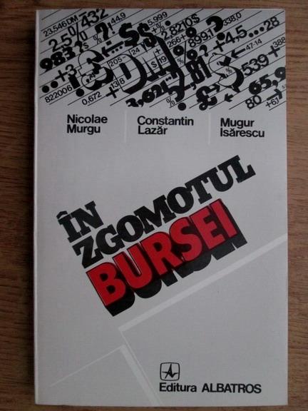 Anticariat: Nicolae Murgu, Mugur Isarescu - In zgomotul bursei