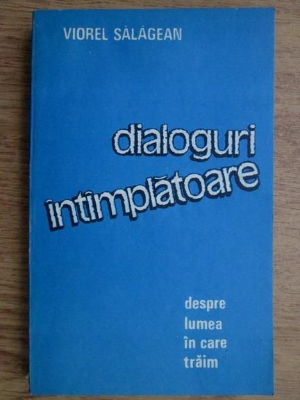 Anticariat: Viorel Salagean - Dialoguri intamplatoare despre lumea in care traim