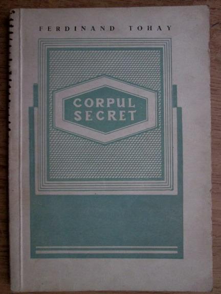 Anticariat: Ferdinand Tohay - Corpul secret