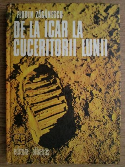 Anticariat: Florin Zaganescu - De la Icar la cuceritorii Lunii