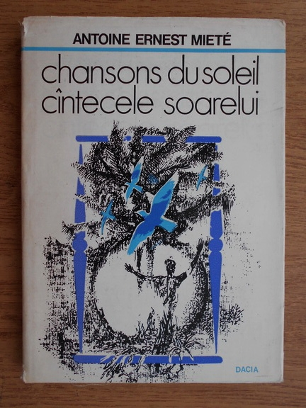 Anticariat: Antoine Ernest Miete - Chansons du soleil. Cantecele soarelui (editie bilingva, romana si franceza)