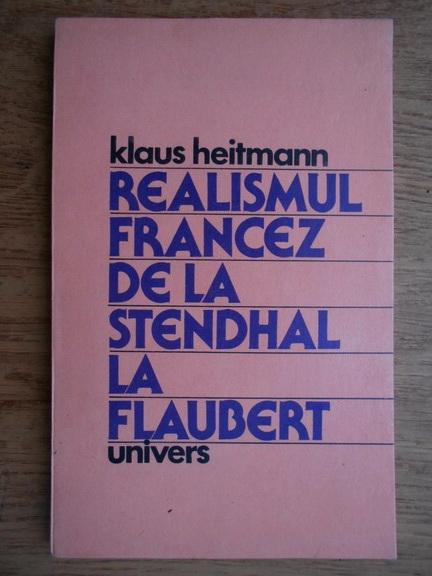 Anticariat: Klaus Heitmann - Realismul francez de la Stendhal la Flaubert