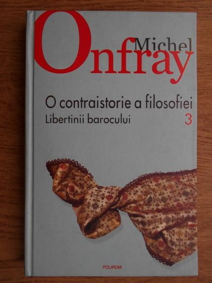 Anticariat: Michel Onfray - O contraistorie a filosofiei. Libertinii barocului (volumul 3)