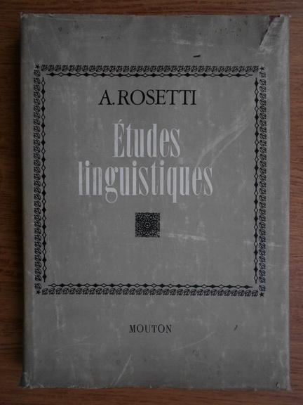 Anticariat: Alexandru Rosetti - Etudes linguistiques