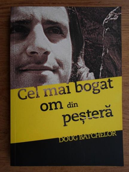Anticariat: Doug Batchelor - Cel mai bogat om din pestera
