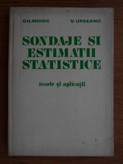 Anticariat: Gh. Mihoc - Sondaje si estimatii statistice. Teorie si aplicatii