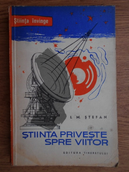 Anticariat: I. M. Stefan - Stiinta priveste spre viitor