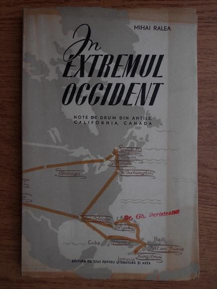 Anticariat: Mihai Ralea - In extremul occident. Note de drum din Antile, California, Canada