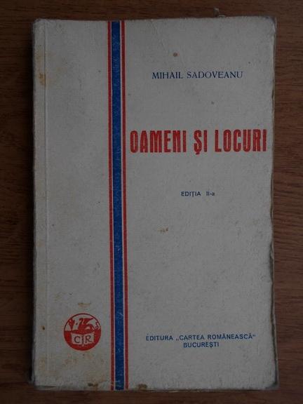 Anticariat: Mihail Sadoveanu - Oameni si locuri