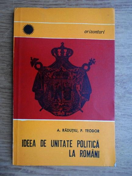 Anticariat: A. Radutiu - Ideea de unitate politica la romani