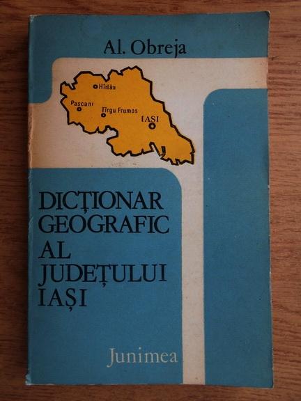 Anticariat: Al. Obreja - Dictionar geografic al judetului Iasi
