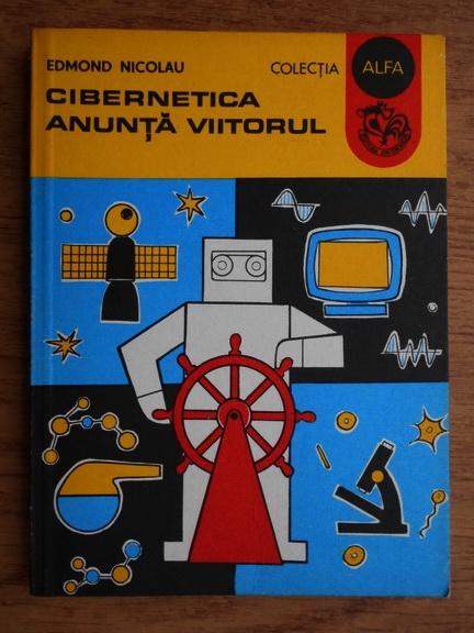 Anticariat: Edmond Nicolau - Cibernetica anunta viitorul