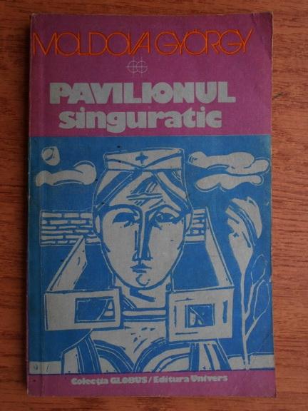 Anticariat: Moldova Gyorgy - Pavilionul singuratic